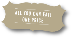 All you can eat! One price